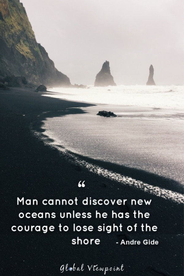 Gain the courage to lose sight of the shore.