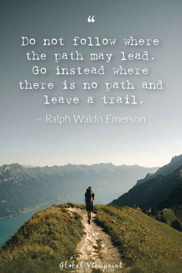 Go where there is no path and leave a trail.
