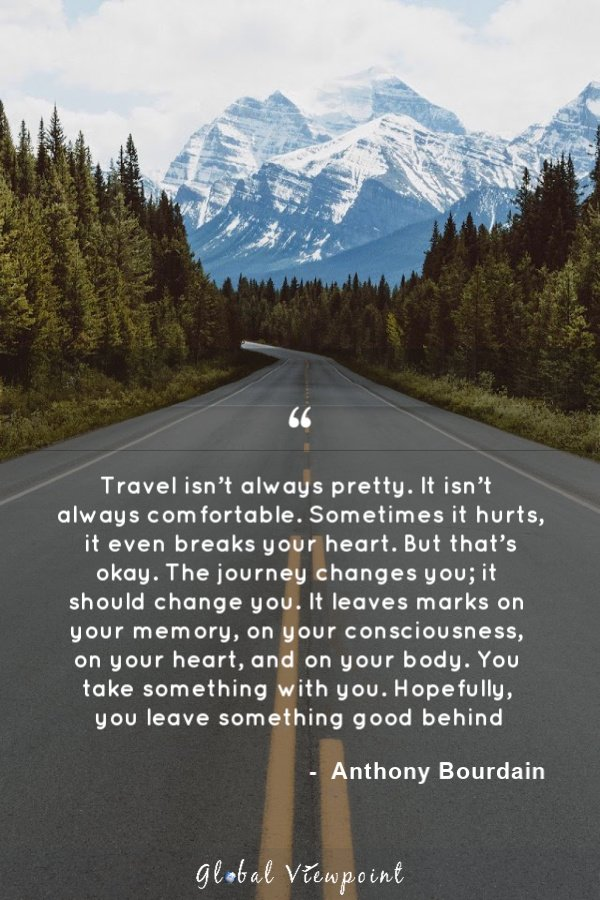 A famous quote by Anthony Bourdain that traveling isn't always pretty nor comfortable.