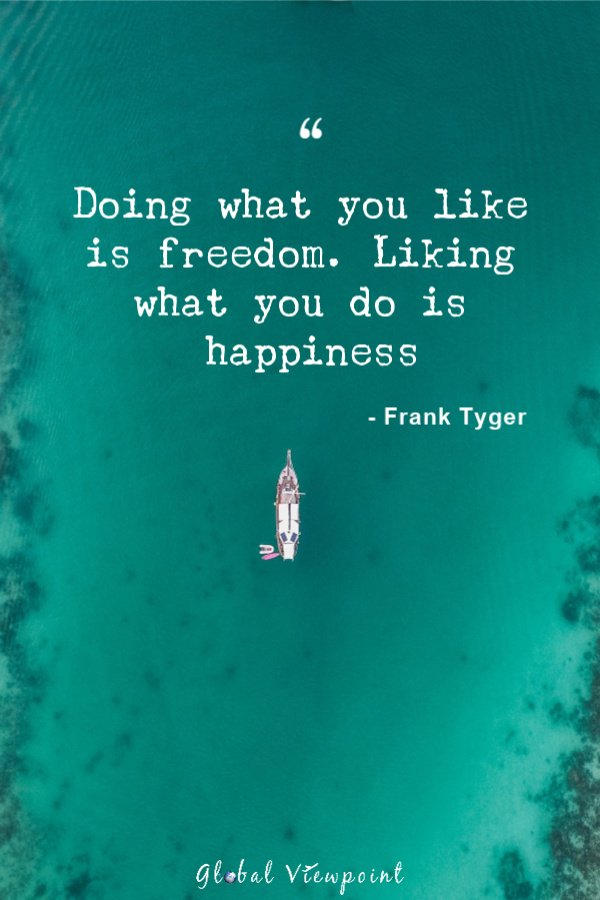 Liking what you do is happiness.