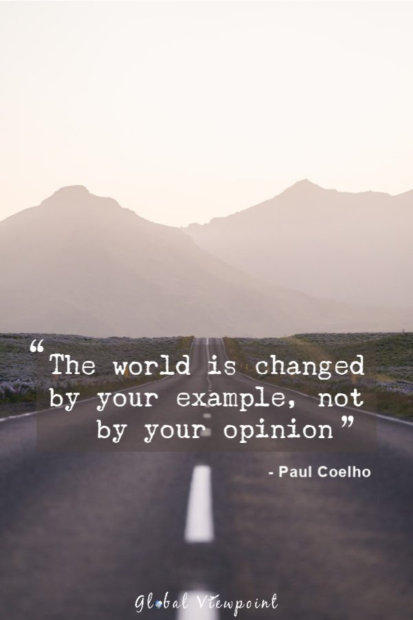 The world is changed by your example.