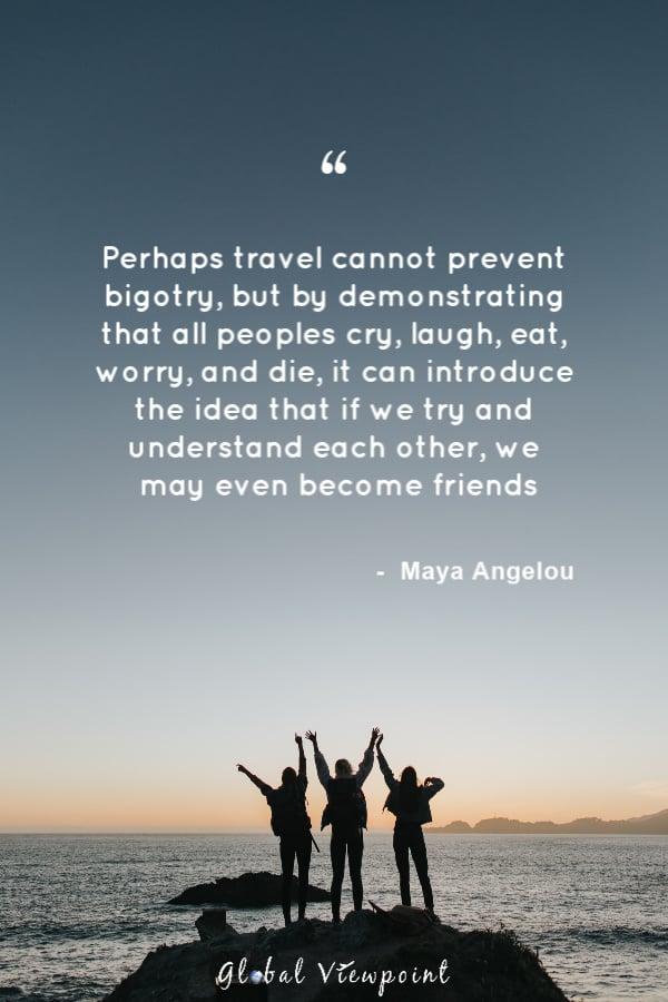 Travel prevents bigotry.