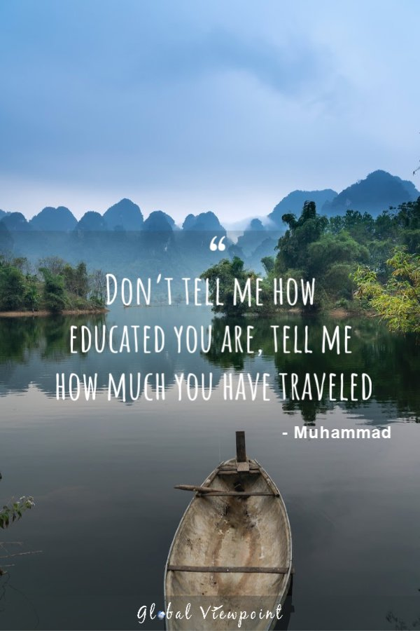 Traveling is an important part of our education.