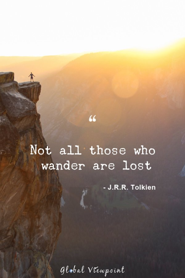 """""""Not all those who wander are lost"""" is one of the best and most relevant travel quotes."""