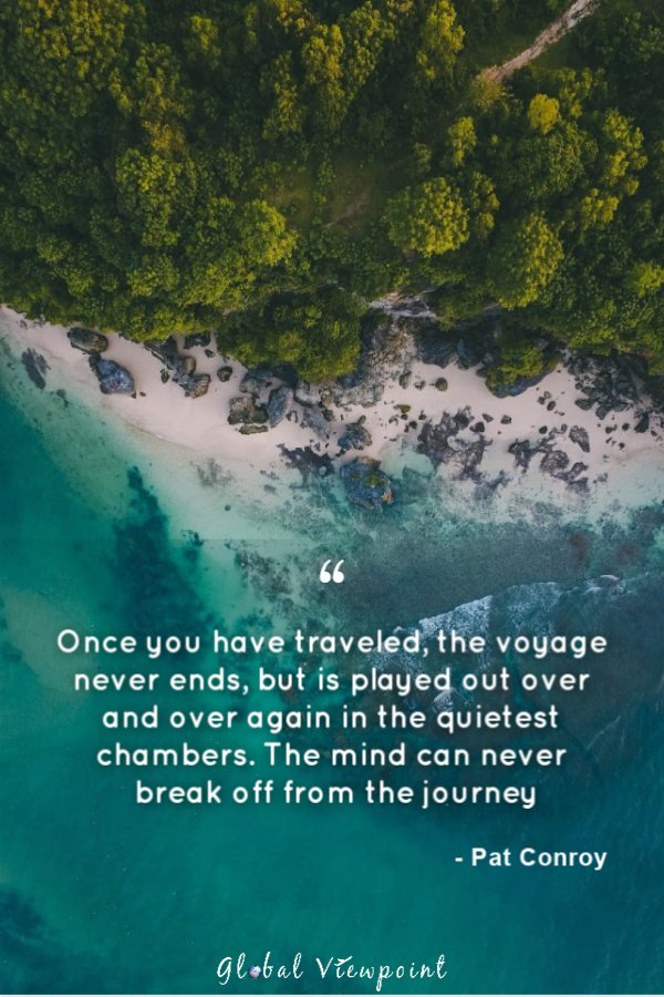 As this travel quote says, the mind can never truly break off from the journey.