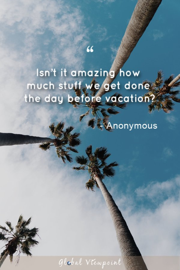 A travel quote that describes that the day before vacation is crunch time.