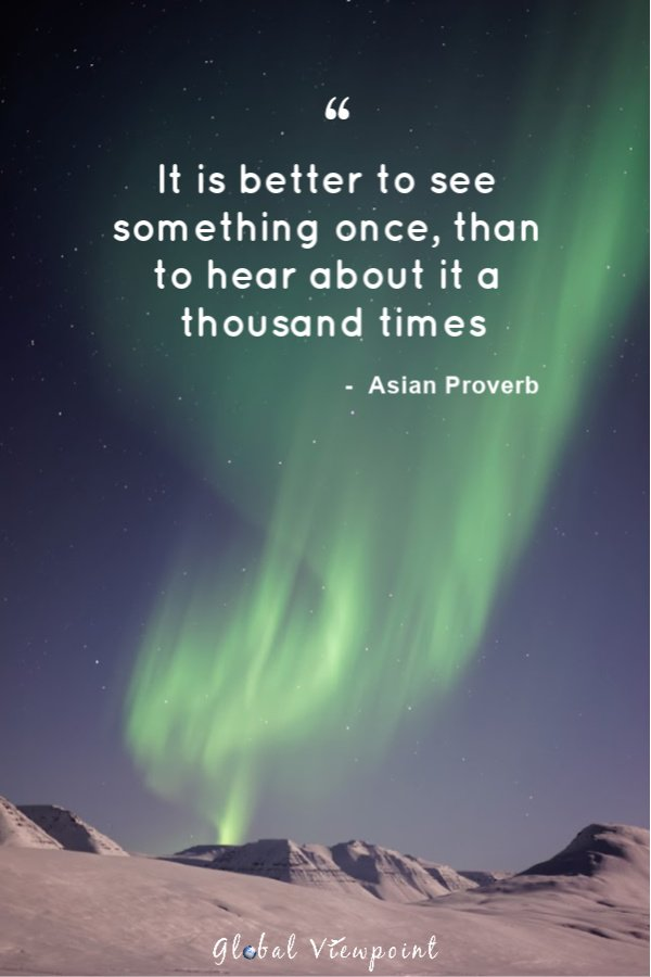 Similar to another top travel quote: don't listen to what they say. Go see.