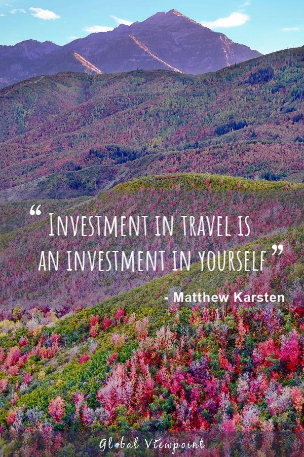 Investment in travel is an investment in yourself is a top travel quote.