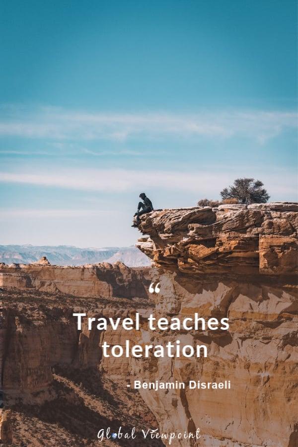 Travel teaches us toleration.