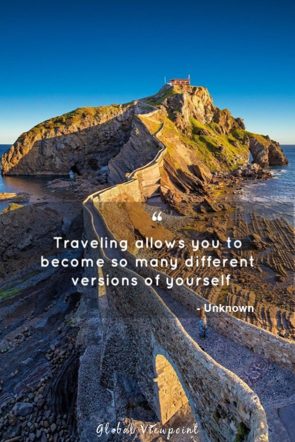 Traveling allows you to become so many different versions of yourself.