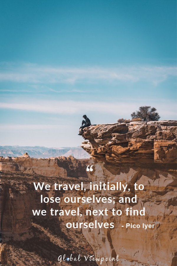 Traveling helps us find ourselves.