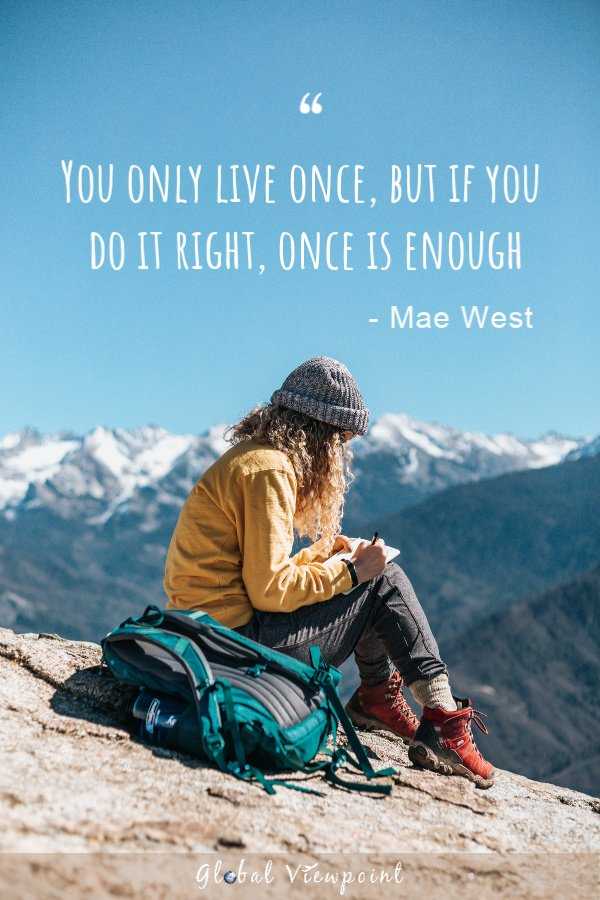 You only live once is one of the best travel quotes.
